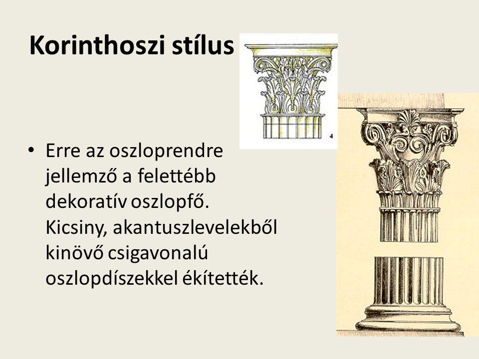 Korinthoszi stílus Erre az oszloprendre jellemző a felettébb dekoratív oszlopfő.