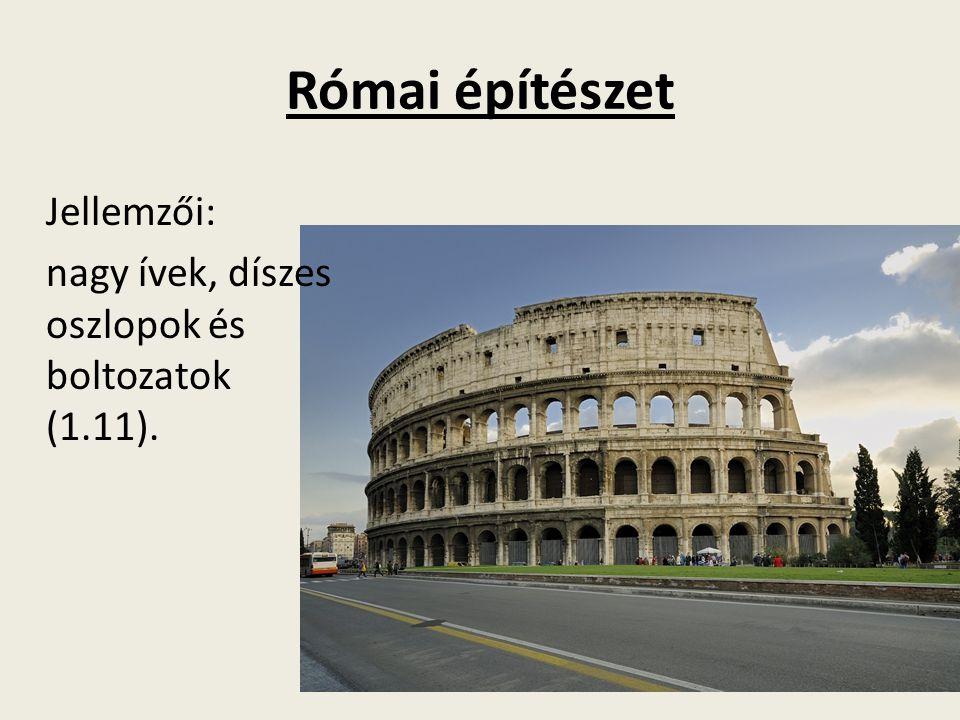 Római építészet Jellemzői: nagy ívek, díszes oszlopok és boltozatok (1.11).