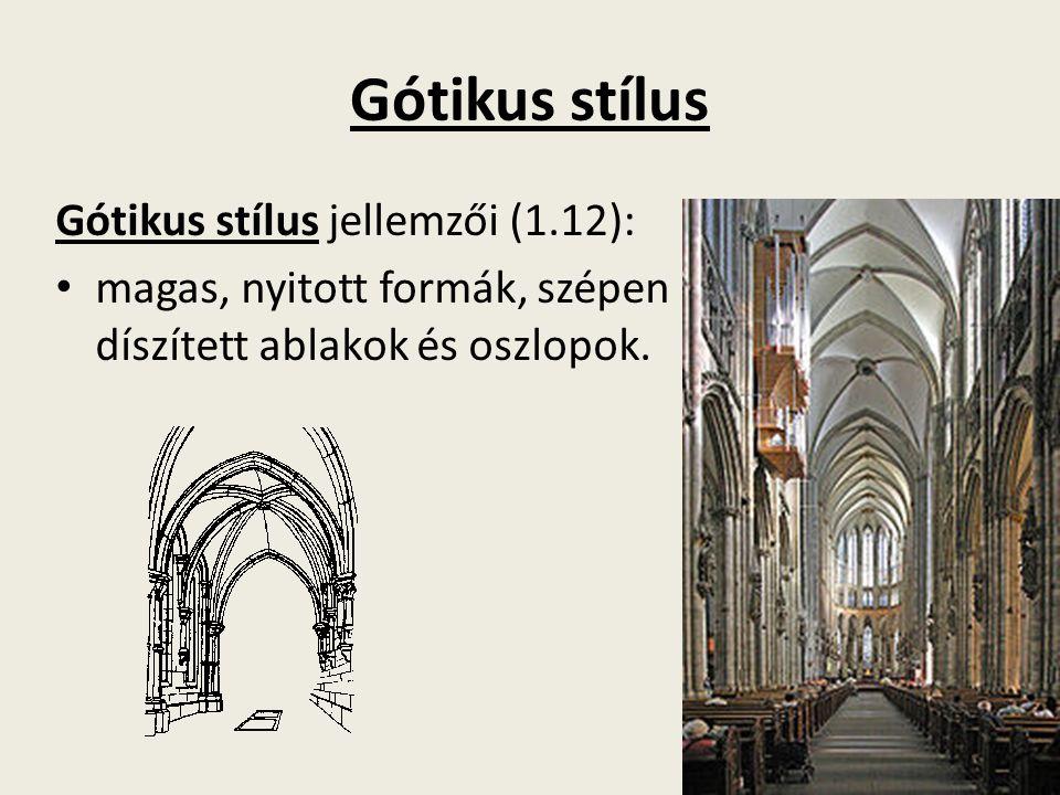 Gótikus stílus Gótikus stílus jellemzői (1.12): magas, nyitott formák, szépen díszített ablakok és oszlopok.
