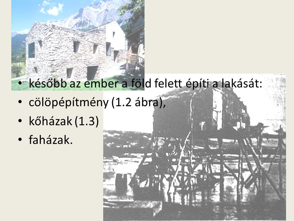 később az ember a föld felett építi a lakását: cölöpépítmény (1.2 ábra), kőházak (1.3) faházak.