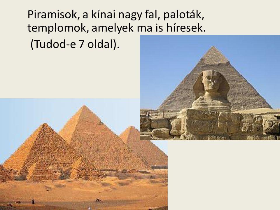 Piramisok, a kínai nagy fal, paloták, templomok, amelyek ma is híresek. (Tudod-e 7 oldal).