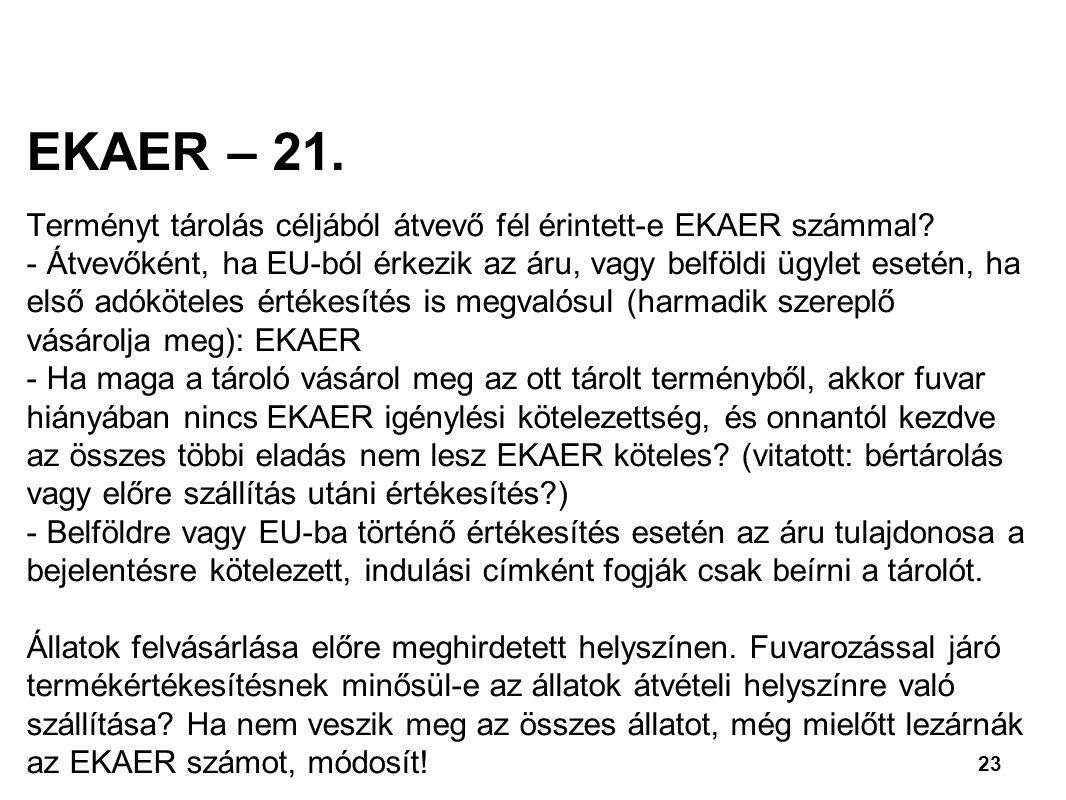 23 EKAER – 21.Terményt tárolás céljából átvevő fél érintett-e EKAER számmal.