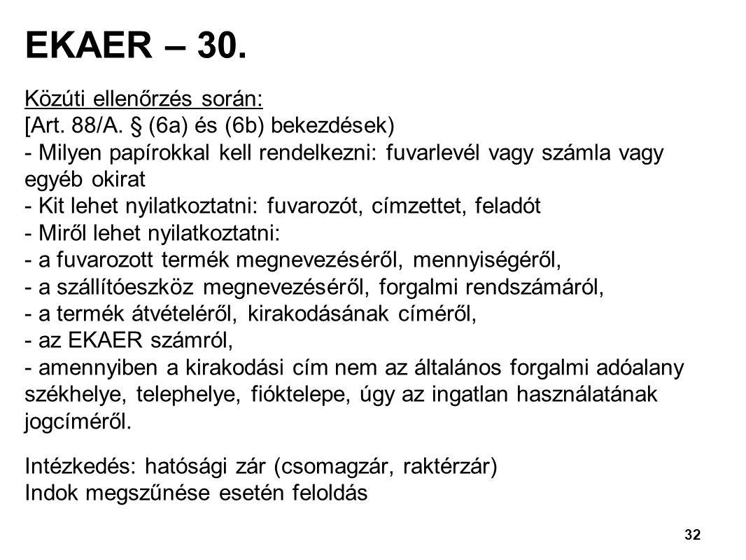 32 EKAER – 30.Közúti ellenőrzés során: [Art. 88/A.