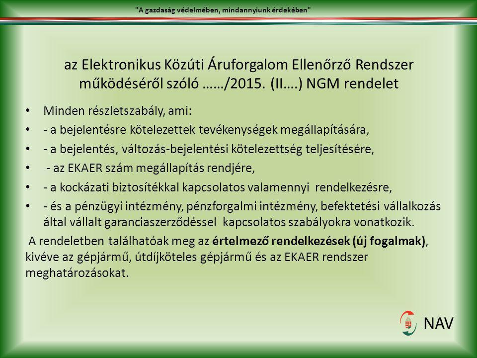 az Elektronikus Közúti Áruforgalom Ellenőrző Rendszer működéséről szóló ……/2015. (II….) NGM rendelet Minden részletszabály, ami: - a bejelentésre köte