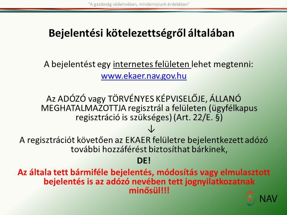 Bejelentési kötelezettségről általában A bejelentést egy internetes felületen lehet megtenni: www.ekaer.nav.gov.hu Az ADÓZÓ vagy TÖRVÉNYES KÉPVISELŐJE