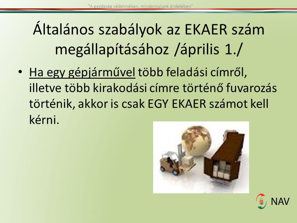 Általános szabályok az EKAER szám megállapításához /április 1./ Ha egy gépjárművel több feladási címről, illetve több kirakodási címre történő fuvaroz