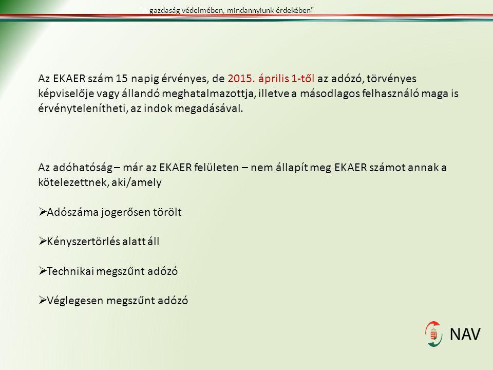 Az EKAER szám 15 napig érvényes, de 2015. április 1-től az adózó, törvényes képviselője vagy állandó meghatalmazottja, illetve a másodlagos felhasznál