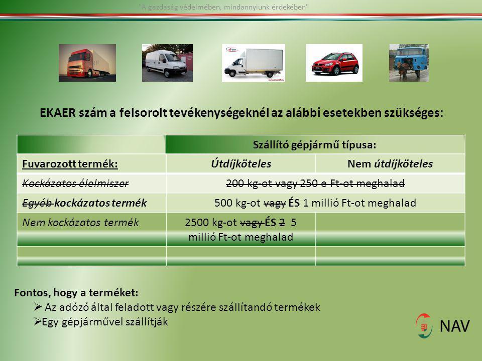 EKAER szám a felsorolt tevékenységeknél az alábbi esetekben szükséges: Szállító gépjármű típusa: