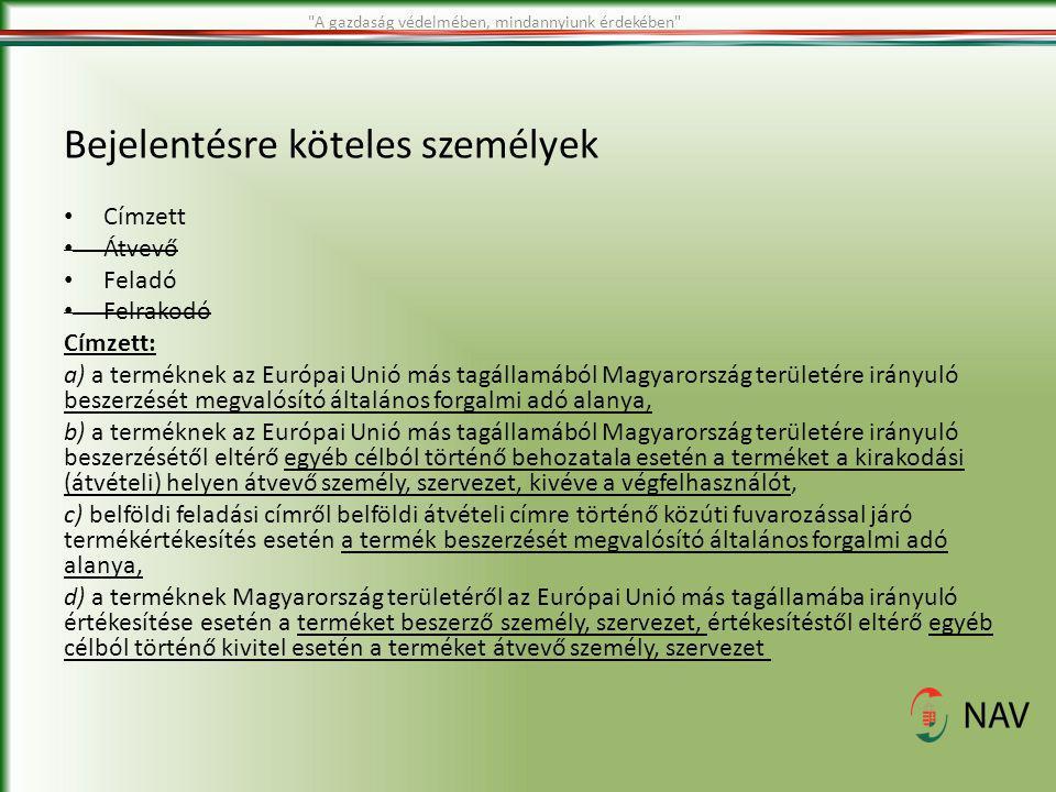 Bejelentésre köteles személyek Címzett Átvevő Feladó Felrakodó Címzett: a) a terméknek az Európai Unió más tagállamából Magyarország területére irányu