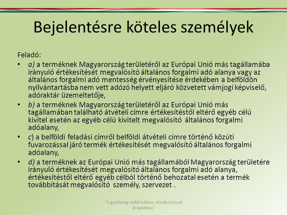 Bejelentésre köteles személyek Feladó: a) a terméknek Magyarország területéről az Európai Unió más tagállamába irányuló értékesítését megvalósító álta