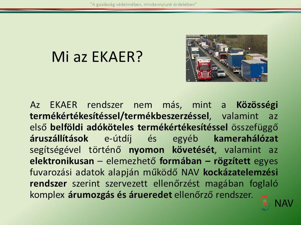 Mi az EKAER? Az EKAER rendszer nem más, mint a Közösségi termékértékesítéssel/termékbeszerzéssel, valamint az első belföldi adóköteles termékértékesít