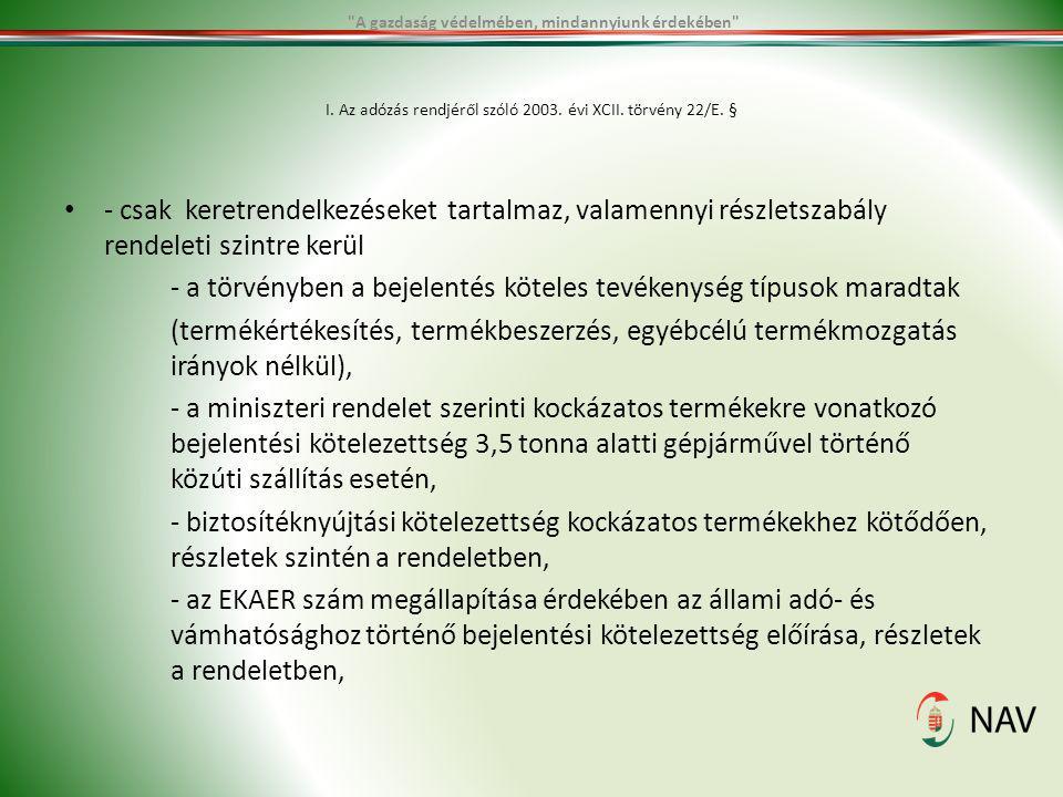 I. Az adózás rendjéről szóló 2003. évi XCII. törvény 22/E. § - csak keretrendelkezéseket tartalmaz, valamennyi részletszabály rendeleti szintre kerül