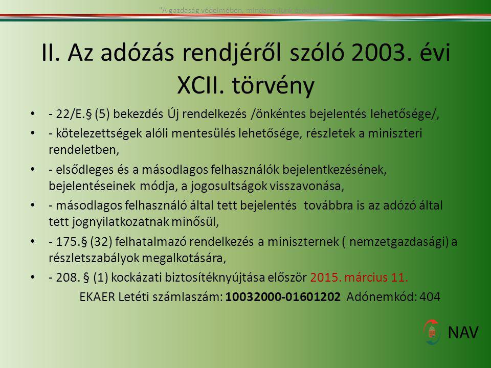 II. Az adózás rendjéről szóló 2003. évi XCII. törvény - 22/E.§ (5) bekezdés Új rendelkezés /önkéntes bejelentés lehetősége/, - kötelezettségek alóli m