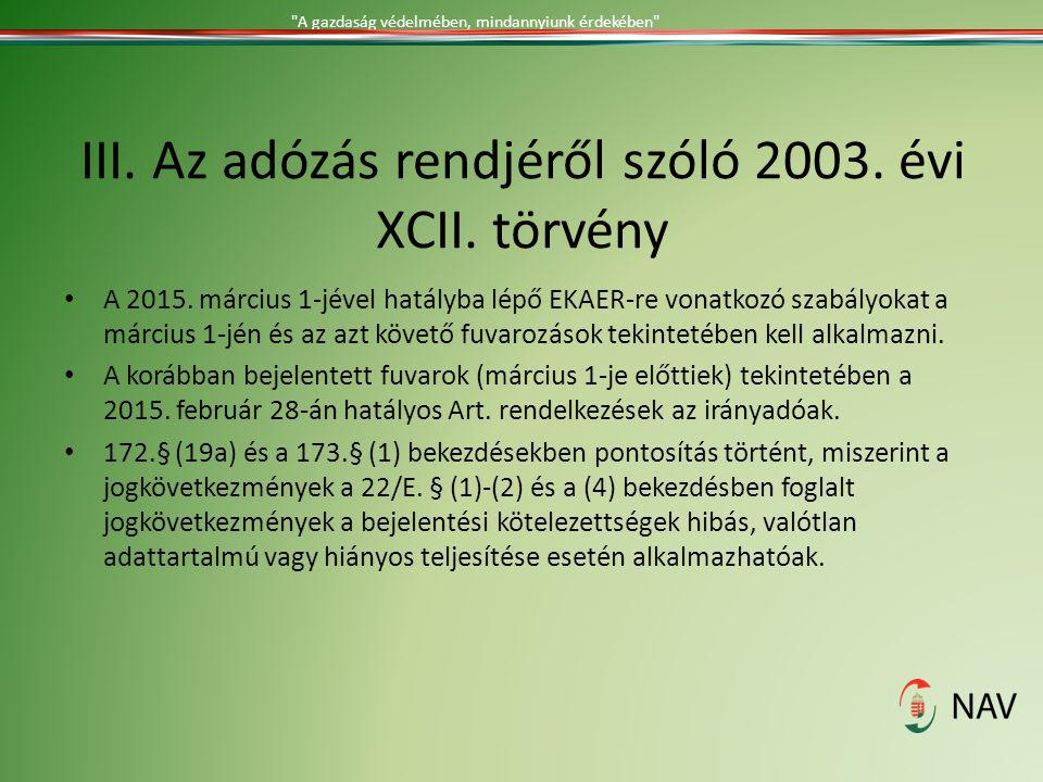 III. Az adózás rendjéről szóló 2003. évi XCII. törvény A 2015. március 1-jével hatályba lépő EKAER-re vonatkozó szabályokat a március 1-jén és az azt