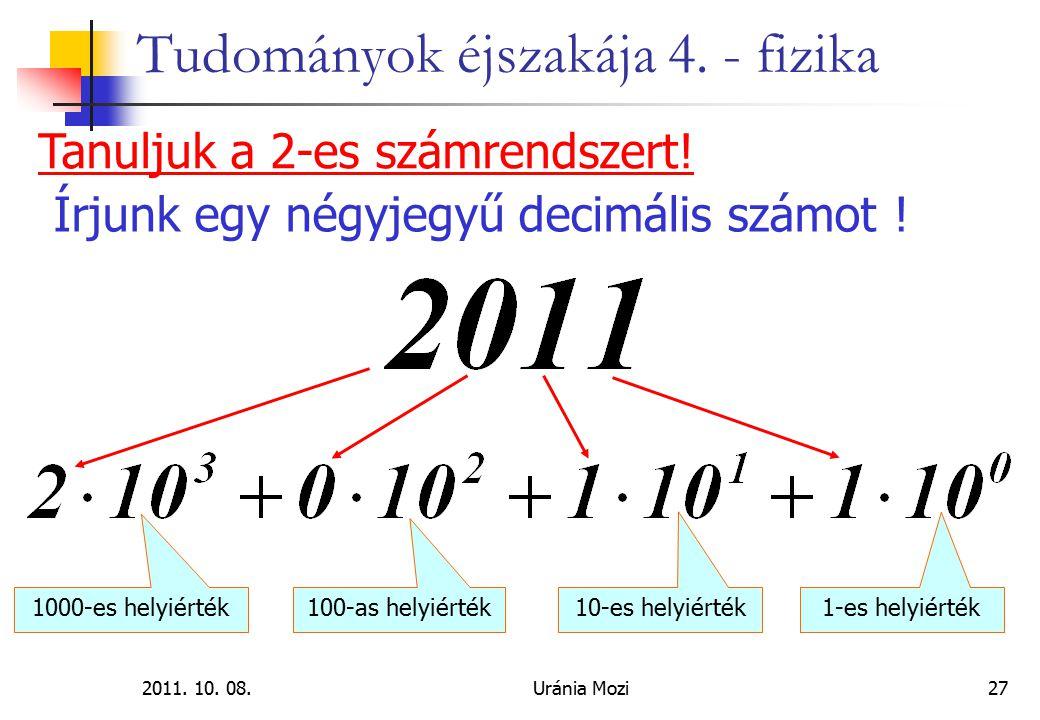 2011. 10. 08.Uránia Mozi27 Tudományok éjszakája 4. - fizika Tanuljuk a 2-es számrendszert! Írjunk egy négyjegyű decimális számot ! 100-as helyiérték 1