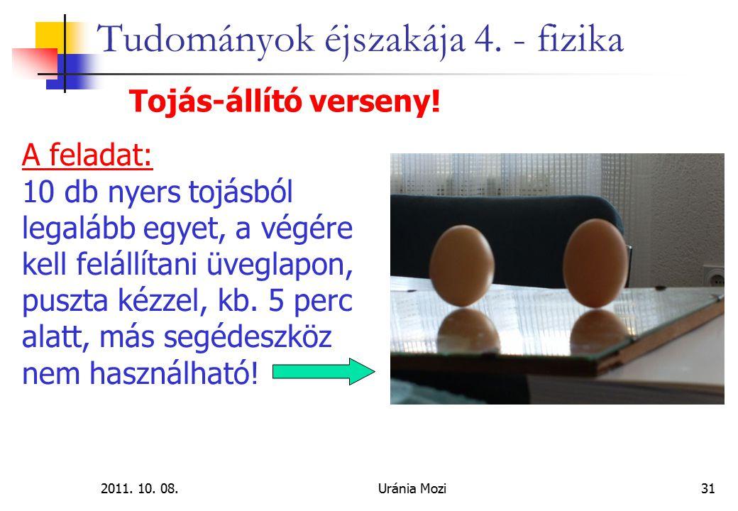 2011. 10. 08.Uránia Mozi31 Tudományok éjszakája 4. - fizika Tojás-állító verseny! A feladat: 10 db nyers tojásból legalább egyet, a végére kell feláll