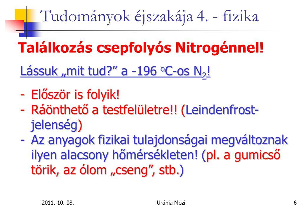 """2011. 10. 08.Uránia Mozi6 Tudományok éjszakája 4. - fizika Találkozás csepfolyós Nitrogénnel! Lássuk """"mit tud?"""" a -196 o C-os N 2 ! -Először is folyik"""