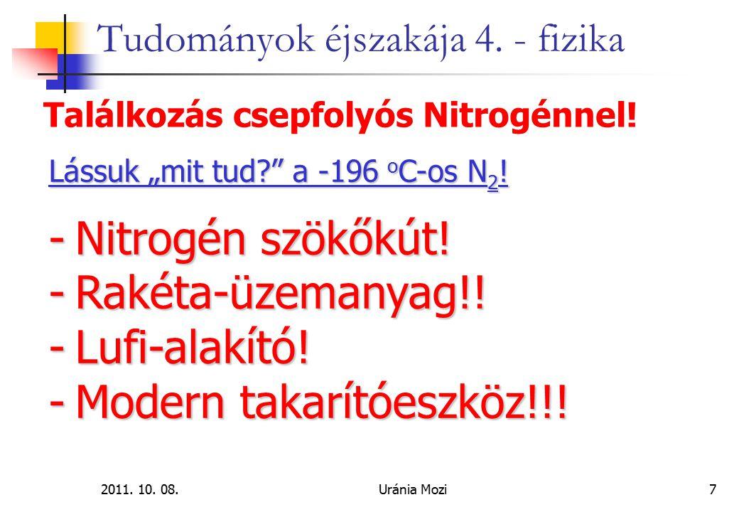 """2011. 10. 08.Uránia Mozi7 Tudományok éjszakája 4. - fizika Találkozás csepfolyós Nitrogénnel! Lássuk """"mit tud?"""" a -196 o C-os N 2 ! -Nitrogén szökőkút"""