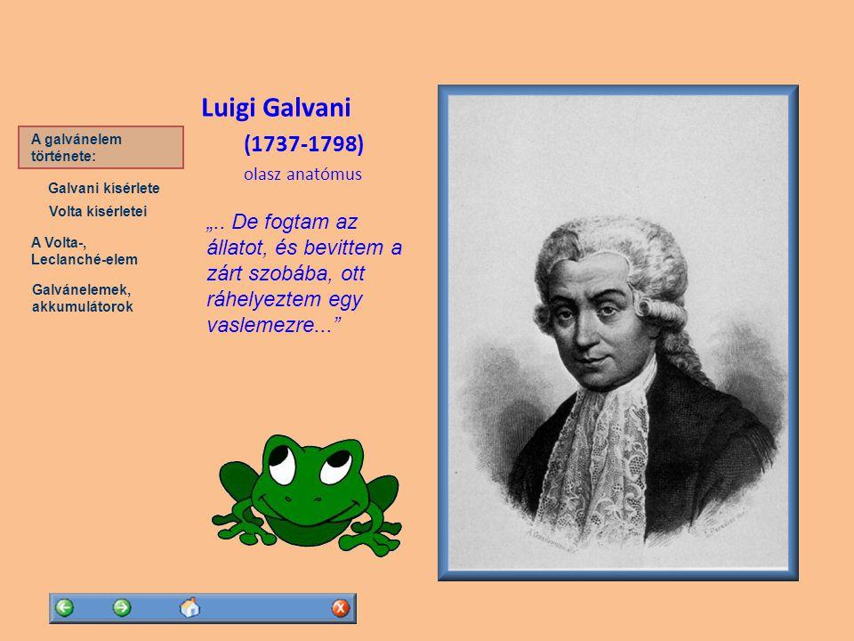 A Volta-, Leclanché-elem Galvánelemek, akkumulátorok A galvánelem története: Volta kísérletei Galvani kísérlete Galvani 1786-ban felfedezi, hogy ha két különböző fémből készült, egymással is összekötött lapocskát hozzáérint a preparált békacombhoz, az összerándul
