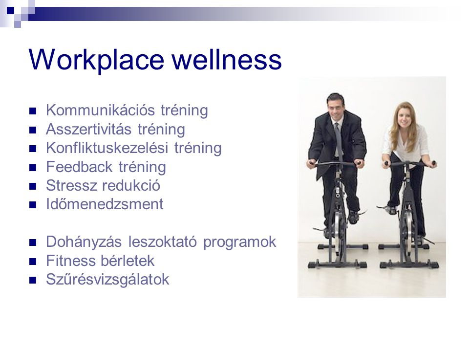 Workplace wellness Kommunikációs tréning Asszertivitás tréning Konfliktuskezelési tréning Feedback tréning Stressz redukció Időmenedzsment Dohányzás leszoktató programok Fitness bérletek Szűrésvizsgálatok