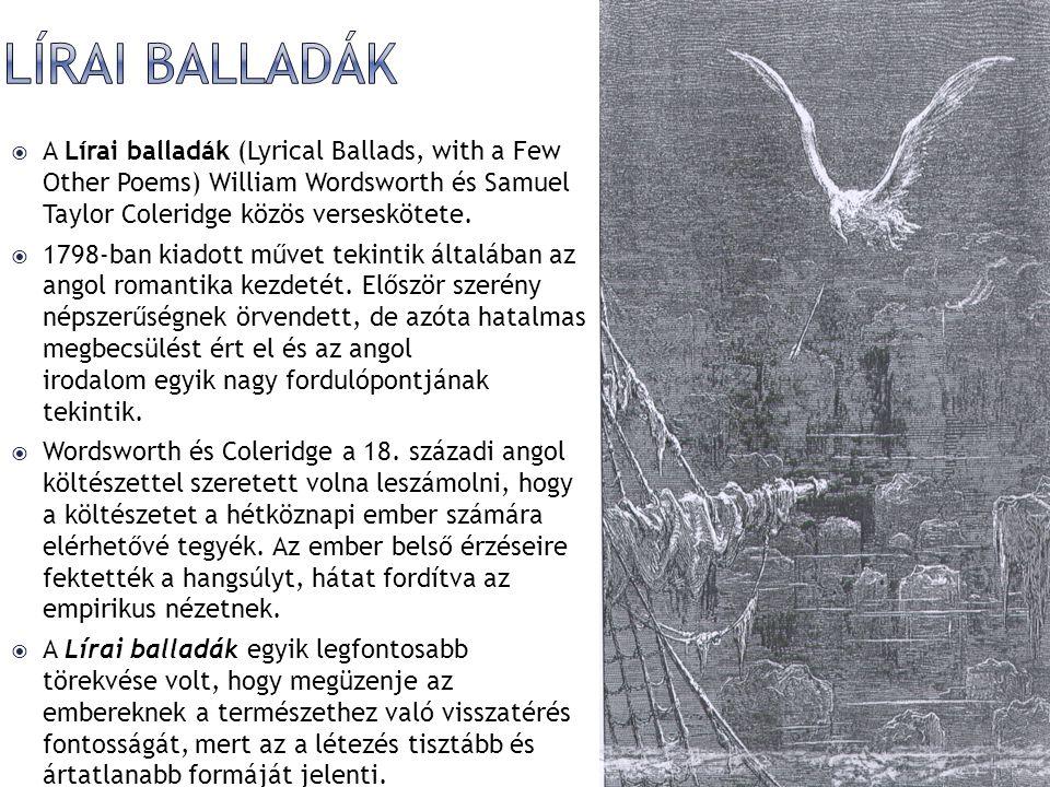  A Lírai balladák (Lyrical Ballads, with a Few Other Poems) William Wordsworth és Samuel Taylor Coleridge közös verseskötete.