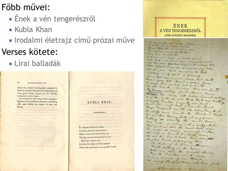 Főbb művei:  Ének a vén tengerészről  Kubla Khan  Irodalmi életrajz című prózai műve Verses kötete:  Lírai balladák