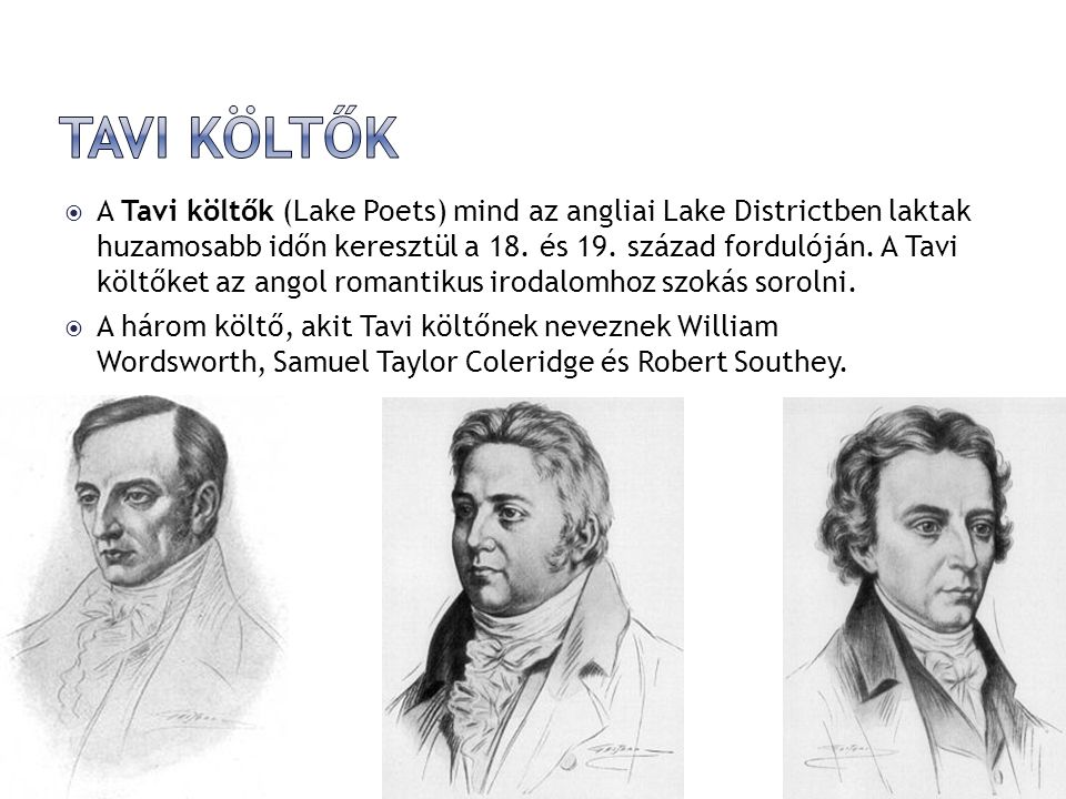  A Tavi költők (Lake Poets) mind az angliai Lake Districtben laktak huzamosabb időn keresztül a 18.