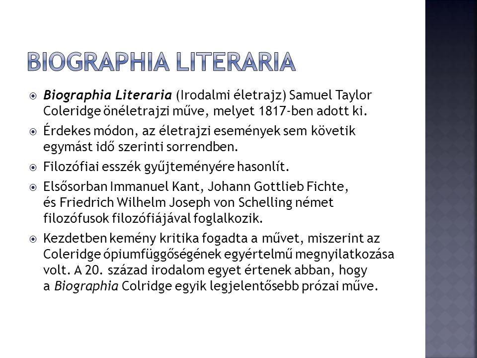  Biographia Literaria (Irodalmi életrajz) Samuel Taylor Coleridge önéletrajzi műve, melyet 1817-ben adott ki.