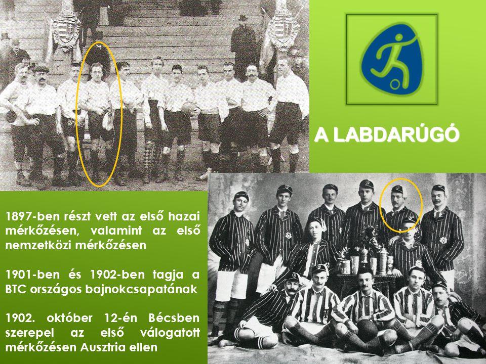 A LABDARÚGÓ 1897-ben részt vett az első hazai mérkőzésen, valamint az első nemzetközi mérkőzésen 1901-ben és 1902-ben tagja a BTC országos bajnokcsapatának 1902.
