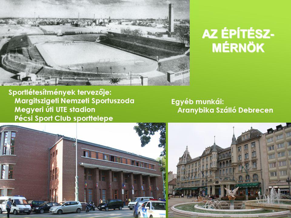 AZ ÉPÍTÉSZ- MÉRNÖK Sportlétesítmények tervezője: Margitszigeti Nemzeti Sportuszoda Megyeri úti UTE stadion Pécsi Sport Club sporttelepe Egyéb munkái: