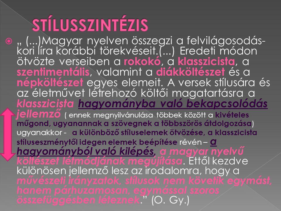 """ """" (...)Magyar nyelven összegzi a felvilágosodás- kori líra korábbi törekvéseit.(...) Eredeti módon ötvözte verseiben a rokokó, a klasszicista, a sze"""