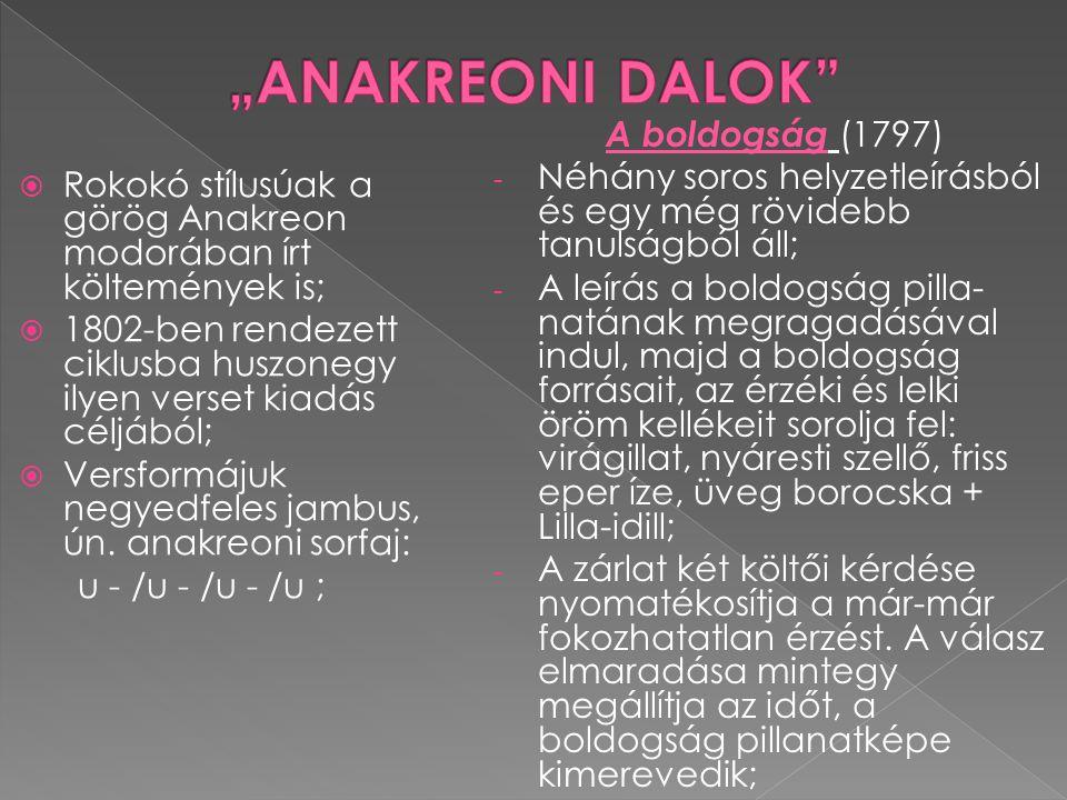  Rokokó stílusúak a görög Anakreon modorában írt költemények is;  1802-ben rendezett ciklusba huszonegy ilyen verset kiadás céljából;  Versformájuk
