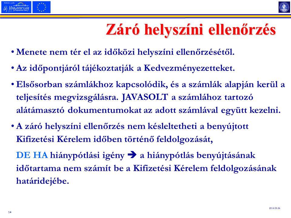 14 2015.03.26. Záró helyszíni ellenőrzés Menete nem tér el az időközi helyszíni ellenőrzésétől. Az időpontjáról tájékoztatják a Kedvezményezetteket. E