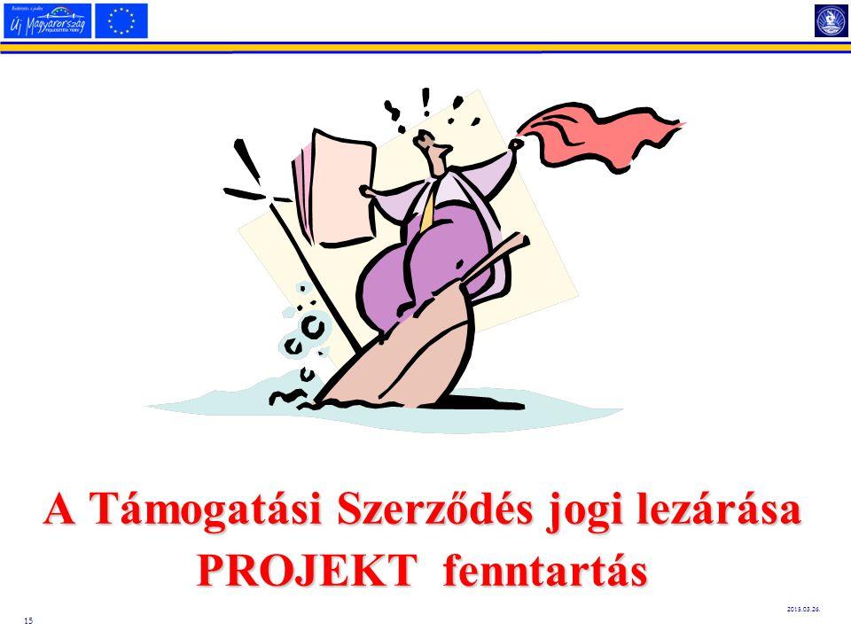 15 2015.03.26. A Támogatási Szerződés jogi lezárása PROJEKT fenntartás