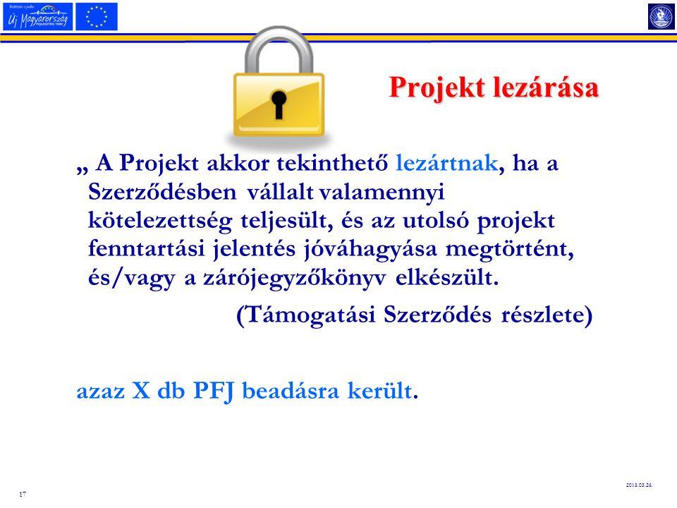"""17 2015.03.26. Projekt lezárása """" A Projekt akkor tekinthető lezártnak, ha a Szerződésben vállalt valamennyi kötelezettség teljesült, és az utolsó pro"""