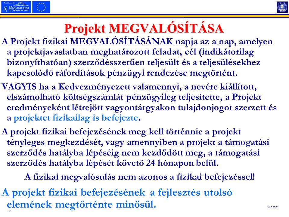 2 2015.03.26. Projekt MEGVALÓSÍTÁSA A Projekt fizikai MEGVALÓSÍTÁSÁNAK napja az a nap, amelyen a projektjavaslatban meghatározott feladat, cél (indiká