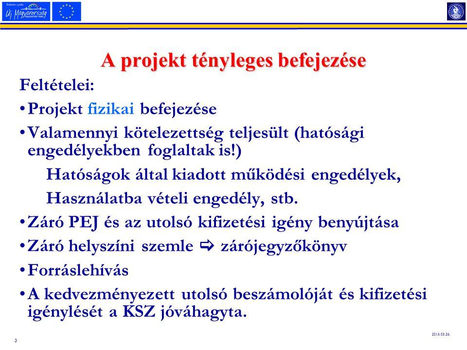 3 2015.03.26. A projekt tényleges befejezése Feltételei: Projekt fizikai befejezése Valamennyi kötelezettség teljesült (hatósági engedélyekben foglalt