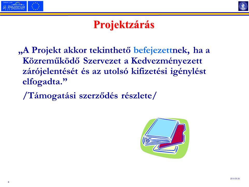 """4 2015.03.26. Projektzárás """"A Projekt akkor tekinthető befejezettnek, ha a Közreműködő Szervezet a Kedvezményezett zárójelentését és az utolsó kifizet"""