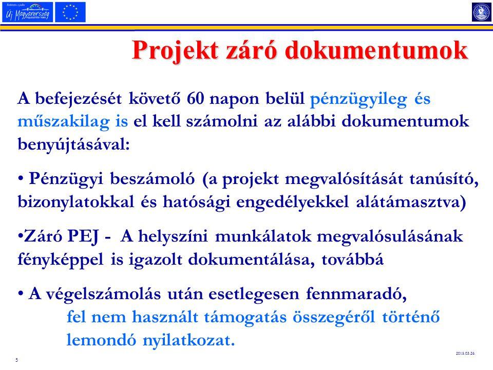 5 2015.03.26. Projekt záró dokumentumok A befejezését követő 60 napon belül pénzügyileg és műszakilag is el kell számolni az alábbi dokumentumok benyú