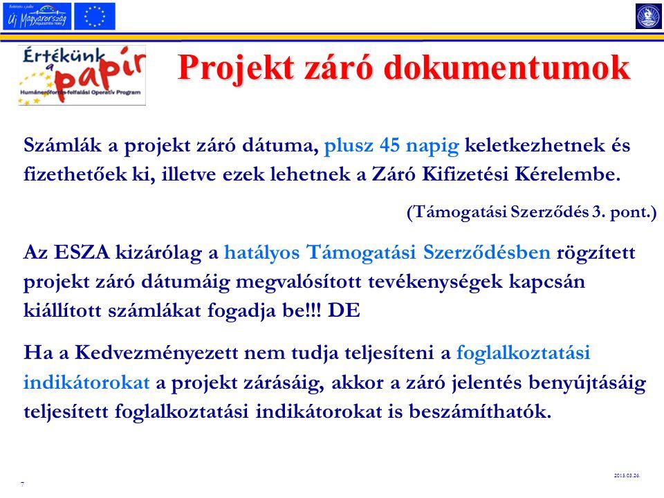 7 2015.03.26. Projekt záró dokumentumok Számlák a projekt záró dátuma, plusz 45 napig keletkezhetnek és fizethetőek ki, illetve ezek lehetnek a Záró K