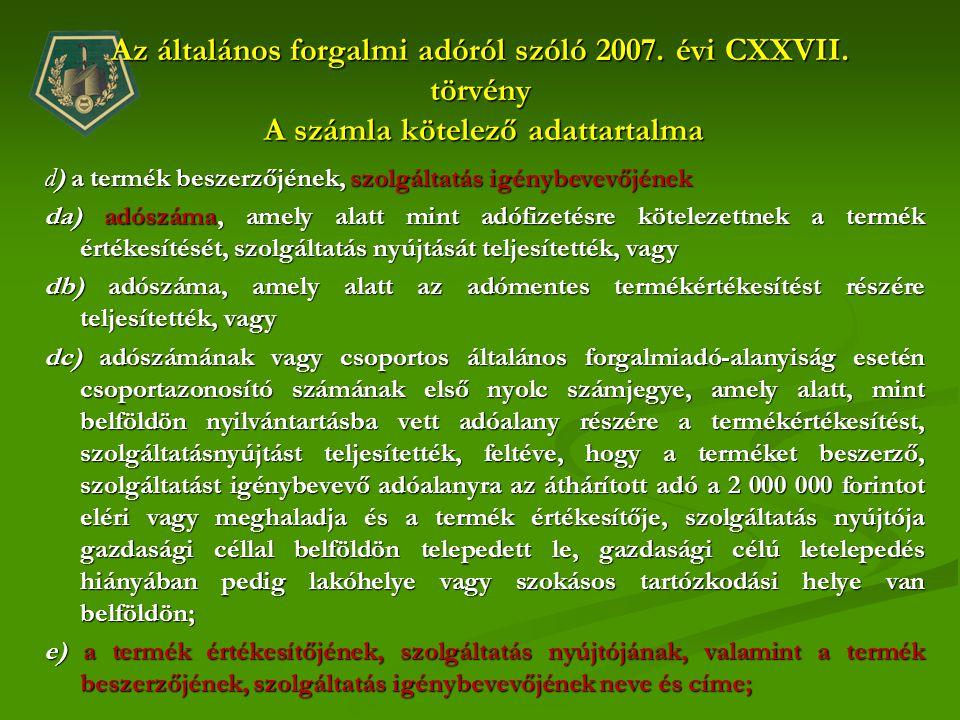 Az általános forgalmi adóról szóló 2007. évi CXXVII. törvény A számla kötelező adattartalma d) a termék beszerzőjének, szolgáltatás igénybevevőjének d