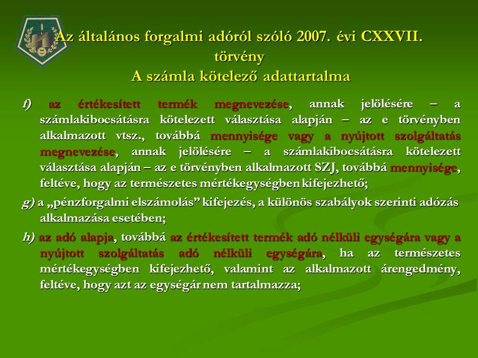 Az általános forgalmi adóról szóló 2007. évi CXXVII. törvény A számla kötelező adattartalma f) az értékesített termék megnevezése, annak jelölésére –