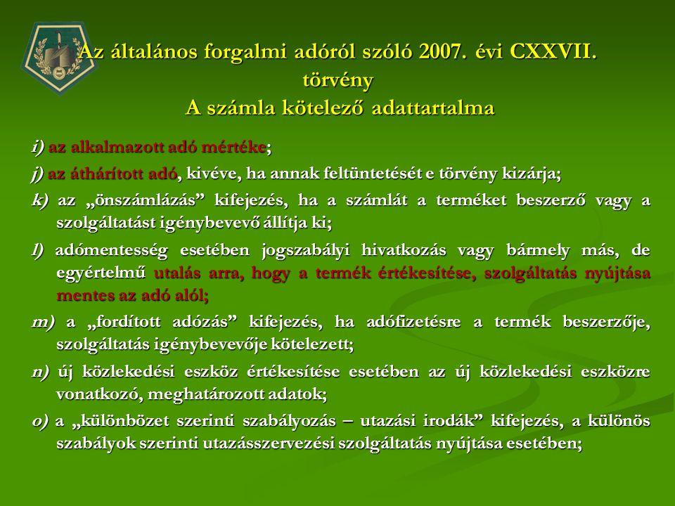 Az általános forgalmi adóról szóló 2007. évi CXXVII. törvény A számla kötelező adattartalma i) az alkalmazott adó mértéke; j) az áthárított adó, kivév