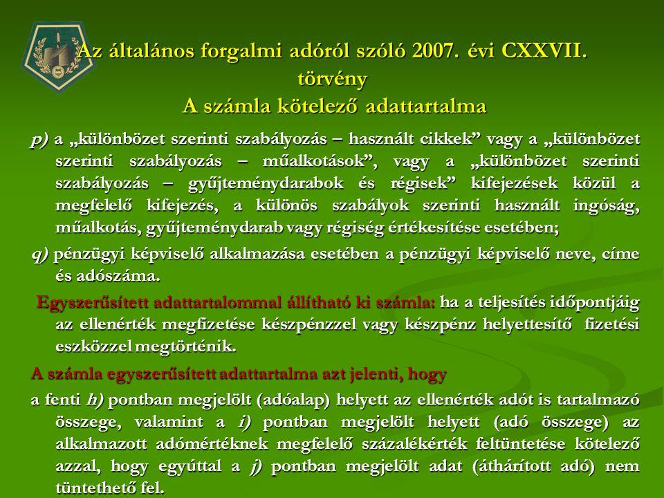 """Az általános forgalmi adóról szóló 2007. évi CXXVII. törvény A számla kötelező adattartalma p) a """"különbözet szerinti szabályozás – használt cikkek"""" v"""