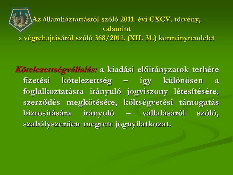 Az államháztartásról szóló 2011. évi CXCV. törvény, valamint a végrehajtásáról szóló 368/2011. (XII. 31.) kormányrendelet Az államháztartásról szóló 2