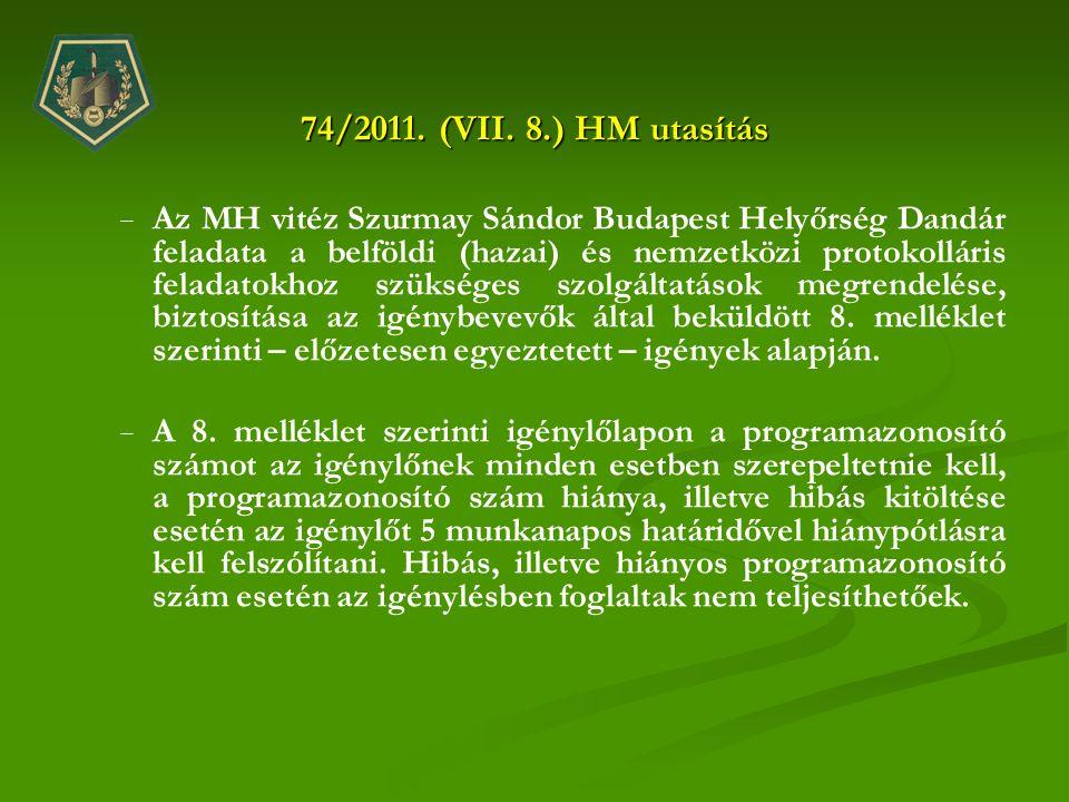 74/2011. (VII. 8.) HM utasítás − − Az MH vitéz Szurmay Sándor Budapest Helyőrség Dandár feladata a belföldi (hazai) és nemzetközi protokolláris felada