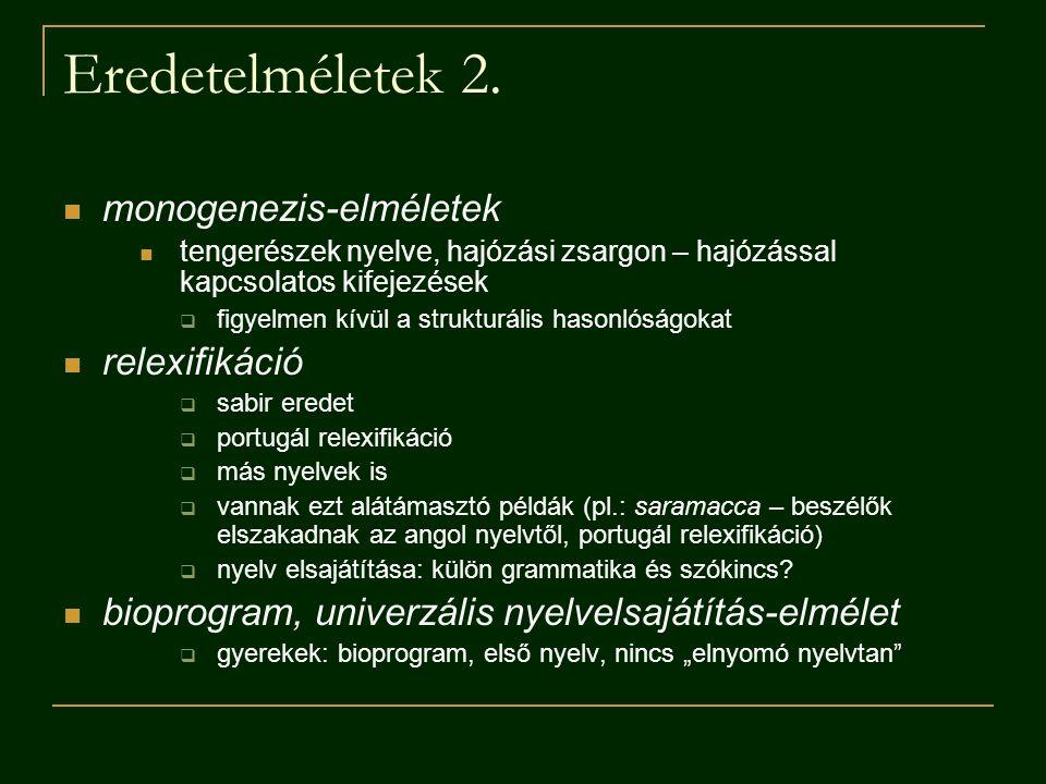 Pidzsintől a kreolig kreolok korai stádiumában: pidzsin előzmény de nem mindig kreolizálódik egy pidzsin (vö.: Gastarbeiterdeutsch) tok pisin: idő, szám, szóképzési komponens, diskurzus strukturalizálására alkalmas eljárások, stilisztikai differenciálás, új kultúra szimbóluma – funkcióbővülés: közigazgatás, mezőgazdaság, vallás, média, repülés, felváltja a helyi nyelveket, sőt, az angolt is kreolok: nem szavanként beszélik őket (vö.: pidzsin), hasonulási és redukciós folyamatok (mamblomi), új, rövidebb változatok (man bilong pait - paitman), igeidőrendszer (bin – múltidő, bai – bambai 'idővel')  bonyolultabb mondatok, alárendelés (vonatkozói mellékmondat: we – where) kreol – standard nyelvvé válhat: bahasa indonéz, afrikaans, máltai, szuahéli