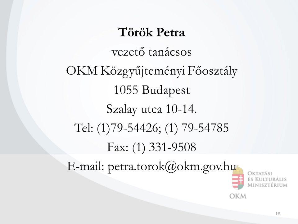 18 Török Petra vezető tanácsos OKM Közgyűjteményi Főosztály 1055 Budapest Szalay utca 10-14.