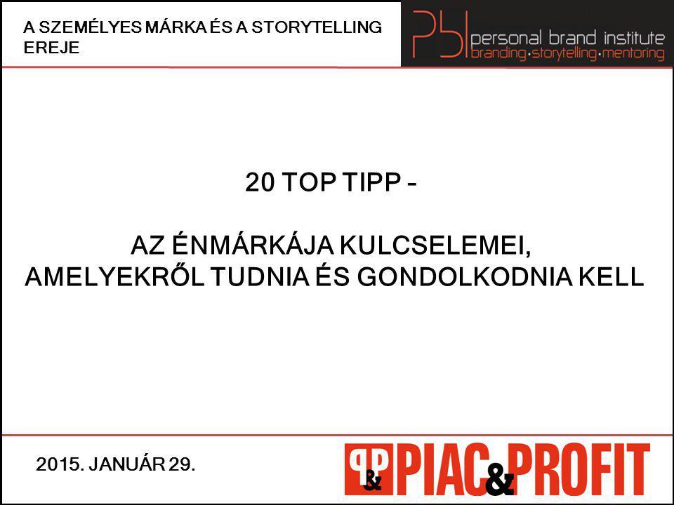 20 TOP TIPP – AZ ÉNMÁRKÁJA KULCSELEMEI, AMELYEKRŐL TUDNIA ÉS GONDOLKODNIA KELL (1) 1.TŰNJÖN KI.