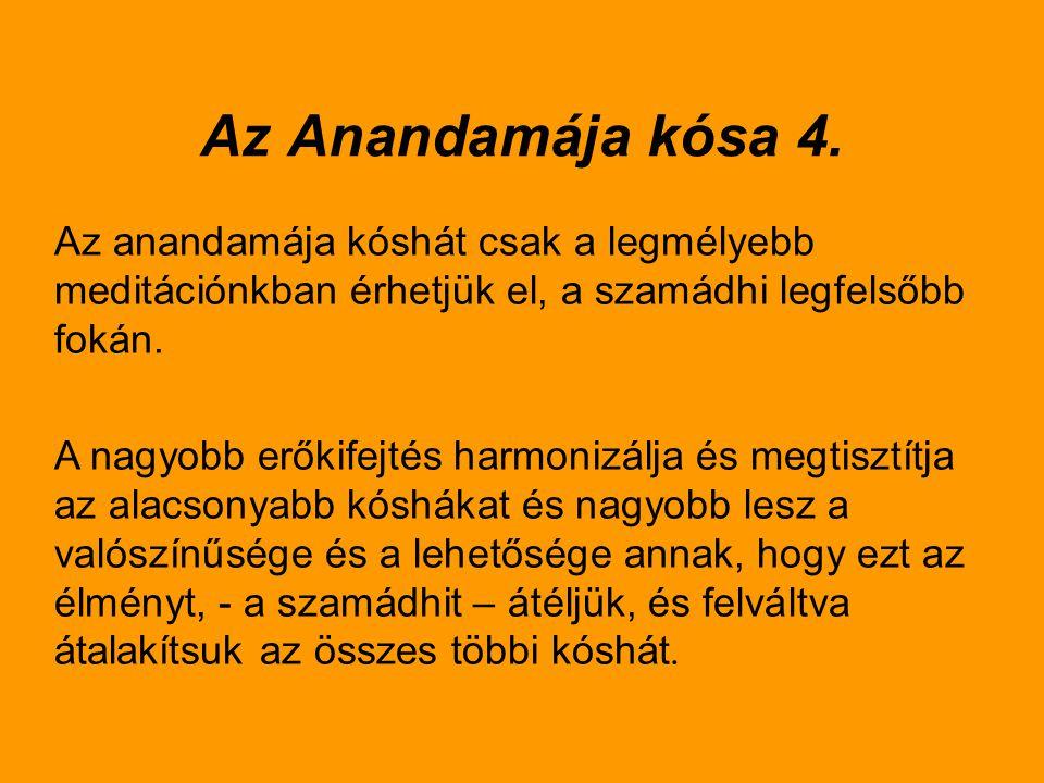 Az Anandamája kósa 4. Az anandamája kóshát csak a legmélyebb meditációnkban érhetjük el, a szamádhi legfelsőbb fokán. A nagyobb erőkifejtés harmonizál